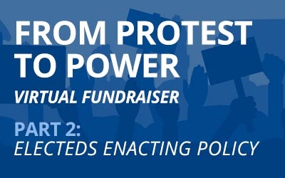 From Protest to Power Part 2: Electeds Enacting Policy
